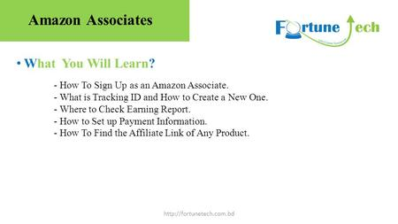 What You Will Learn?  - How To Sign Up as an Amazon Associate. - What is Tracking ID and How to Create a New One. - Where to Check.