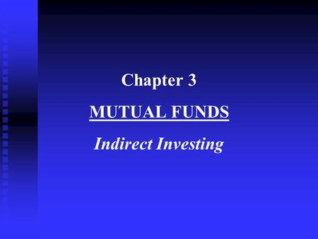Chapter 3 MUTUAL FUNDS Indirect Investing. OUTLINE Entities in a Mutual Fund Operation Equity Schemes Hybrid Schemes Debt Schemes Open-ended Schemes versus.