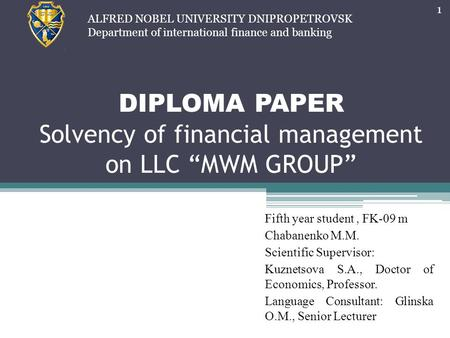 "DIPLOMA PAPER Solvency of financial management on LLC ""MWM GROUP"" Fifth year student, FK-09 m Chabanenko M.M. Scientific Supervisor: Kuznetsova S.А., Doctor."
