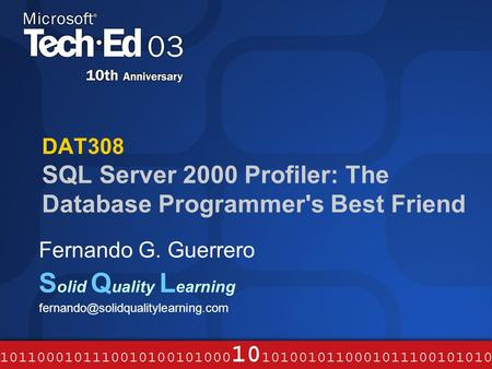DAT308 SQL Server 2000 Profiler: The Database Programmer's Best Friend Fernando G. Guerrero S olid Q uality L earning