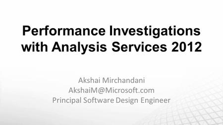 Performance Investigations with Analysis Services 2012