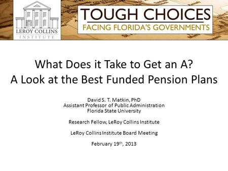 What Does it Take to Get an A? A Look at the Best Funded Pension Plans David S. T. Matkin, PhD Assistant Professor of Public Administration Florida State.
