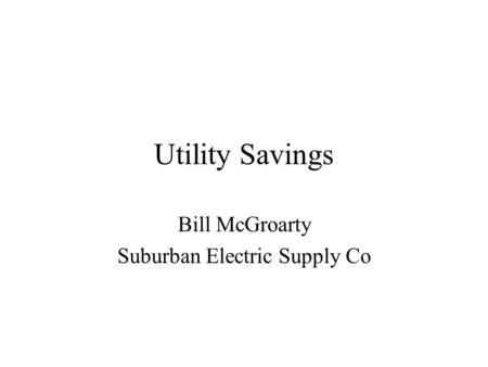 Utility Savings Bill McGroarty Suburban Electric Supply Co.