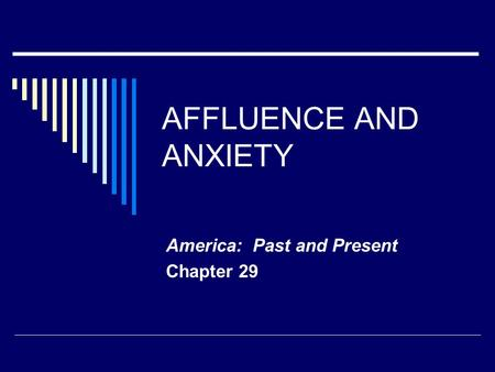 AFFLUENCE AND ANXIETY America: Past and Present Chapter 29.