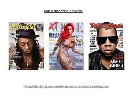 Music magazine analysis. The inspiration for my magazine – themes and conventions of the media giants.