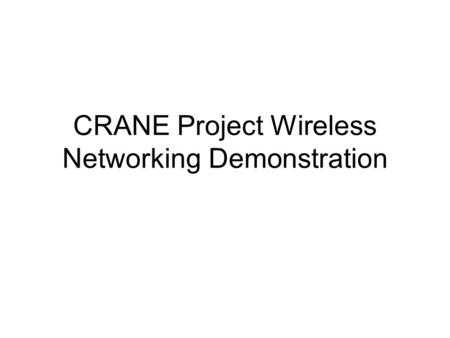 CRANE Project Wireless Networking Demonstration. a)Single-hop transmission b)Multi-hop transmission with a mobile relay node.