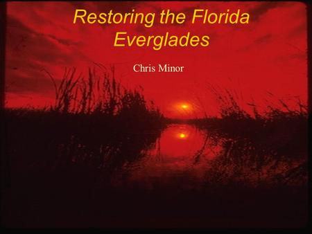Restoring the Florida Everglades Chris Minor. Introduction to the Watershed.