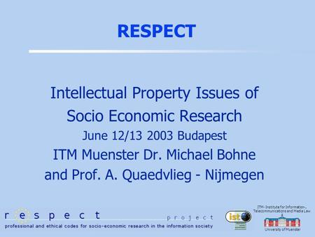 University of Muenster ITM- Institute for Information-, Telecommunications and Media Law RESPECT Intellectual Property Issues of Socio Economic Research.