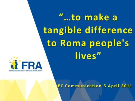 """…to make a tangible difference to Roma people's lives"" EC Communication 5 April 2011 1."