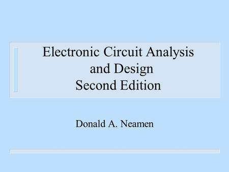 Electronic Circuit Analysis and Design Second Edition Donald A. Neamen.