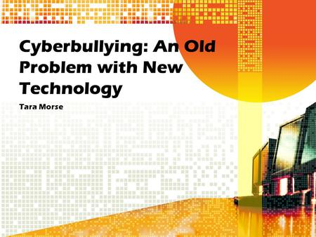 Cyberbullying: An Old Problem with New Technology Tara Morse.
