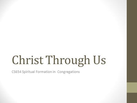 Christ Through Us CS654 Spiritual Formation in Congregations.