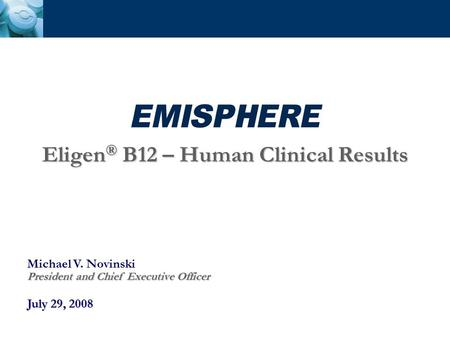 Michael V. Novinski President and Chief Executive Officer July 29, 2008 Eligen ® B12 – Human Clinical Results.