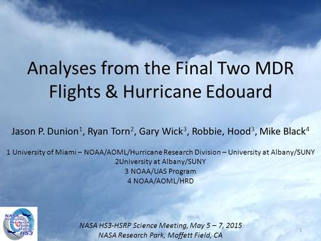 Analyses from the Final Two MDR Flights & Hurricane Edouard Jason P. Dunion 1, Ryan Torn 2, Gary Wick 3, Robbie, Hood 3, Mike Black 4 1 University of Miami.