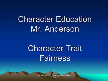 Mr. Anderson's Character Development Class Character Education Mr. Anderson Character Trait Fairness.
