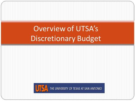 Overview of UTSA's Discretionary Budget. UTSA Operating Budget Funding Sources 2 State Appropriations - General Revenue Formula Funding, Special Items,