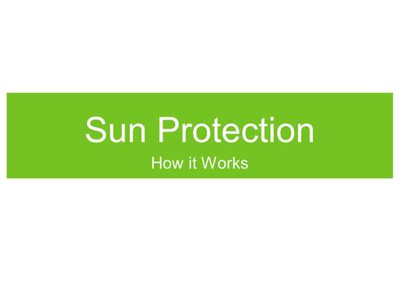 Sun Protection How it Works. SPF factor and sun tanning Take notes from the ppt to answer the following questions: 1.What does SPF stand for? 2.How do.