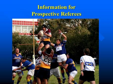 Information for Prospective Referees. Now that you have taken the first step on the journey to refereeing, take a few moments to find out what is in store.