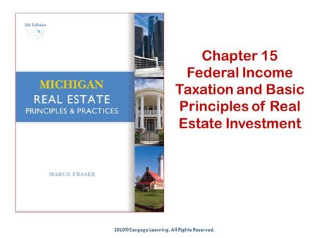 Chapter 15 Federal Income Taxation and Basic Principles of Real Estate Investment 2010©Cengage Learning. All Rights Reserved.