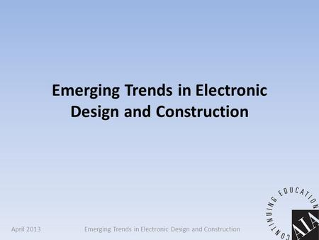 Emerging Trends in Electronic Design and Construction April 2013.