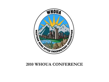 2010 WHOUA CONFERENCE. If you look forward to… A perfect educational opportunity in a beautiful location Discussing relevant underwriting topics with.