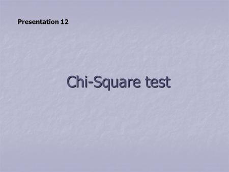 Presentation 12 Chi-Square test.