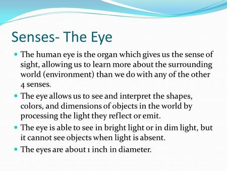 Senses- The Eye The human eye is the organ which gives us the sense of sight, allowing us to learn more about the surrounding world (environment) than.