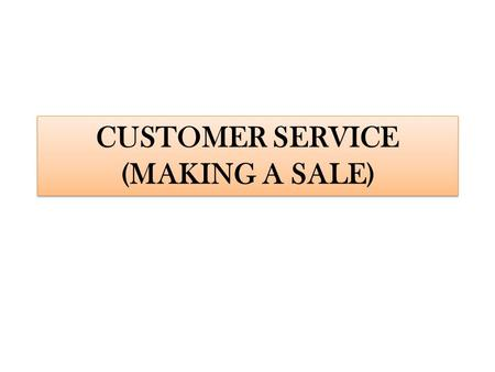 CUSTOMER SERVICE (MAKING A SALE). SITUATION 1 Imagine the dialogue takes place in a Garment shop. Consider that you're the Sales person. A customer from.