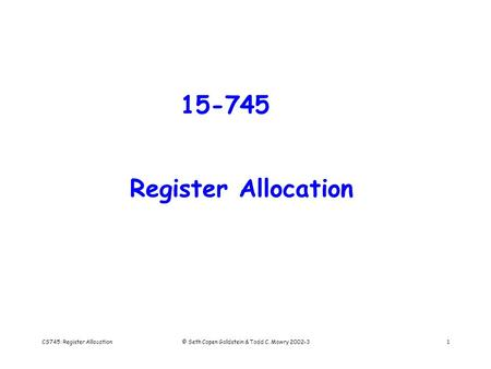 CS745: Register Allocation© Seth Copen Goldstein & Todd C. Mowry 2002-31 15-745 Register Allocation.