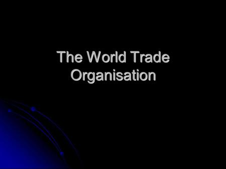 The World Trade Organisation. WTO An international organisation that promotes free trade by encouraging countries to abolish tariffs and quotas. An international.
