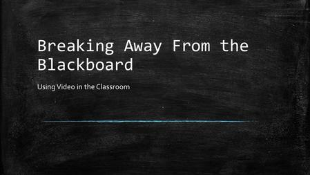 Breaking Away From the Blackboard Using Video in the Classroom.