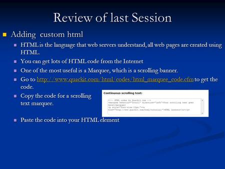 Review of last Session Adding custom html Adding custom html HTML is the language that web servers understand, all web pages are created using HTML. HTML.