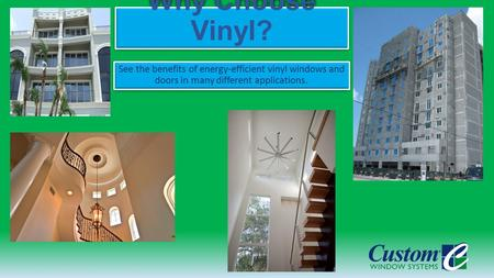 Why Choose Vinyl? See the benefits of energy-efficient vinyl windows and doors in many different applications.