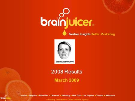 Fresher Insights Better Marketing 2008 Results March 2009 London  Brighton  Rotterdam  Lausanne  Hamburg  New York  Los Angeles  Toronto  Melbourne.