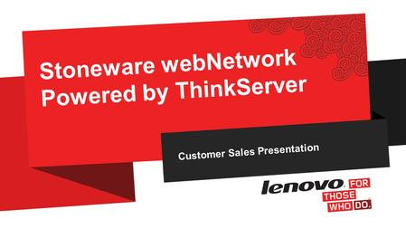 Customer Sales Presentation Stoneware webNetwork Powered by ThinkServer.
