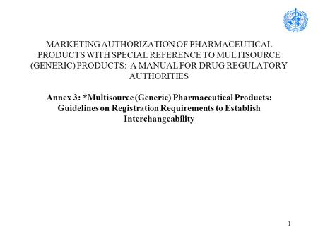 1 MARKETING AUTHORIZATION OF PHARMACEUTICAL PRODUCTS WITH SPECIAL REFERENCE TO MULTISOURCE (GENERIC) PRODUCTS: A MANUAL FOR DRUG REGULATORY AUTHORITIES.