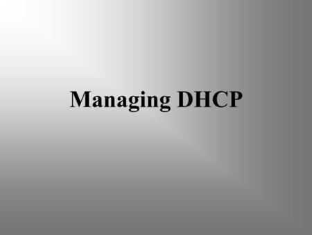 Managing DHCP. 2 DHCP Overview Is a protocol that allows client computers to automatically receive an IP address and TCP/IP settings from a Server Reduces.