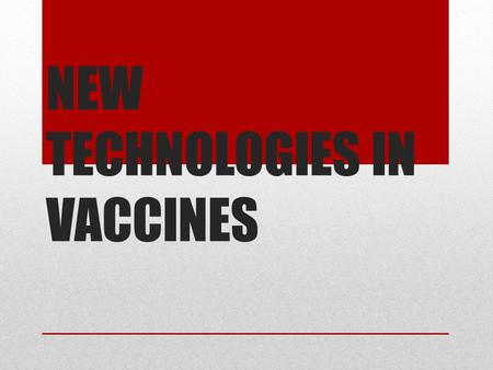 NEW TECHNOLOGIES IN VACCINES. Responding to Pandemics 1918-19 Flu Pandemic >500,000 people died in the US In 2009 a new strain of influenza emerged that.