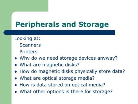 Peripherals and Storage Looking at: Scanners Printers Why do we need storage devices anyway? What are magnetic disks? How do magnetic disks physically.