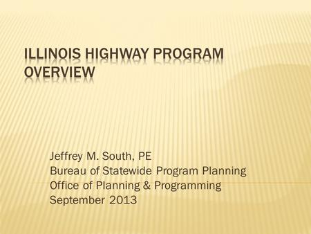 Jeffrey M. South, PE Bureau of Statewide Program Planning Office of Planning & Programming September 2013.