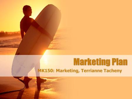 Marketing Plan MK150: Marketing, Terrianne Tacheny.
