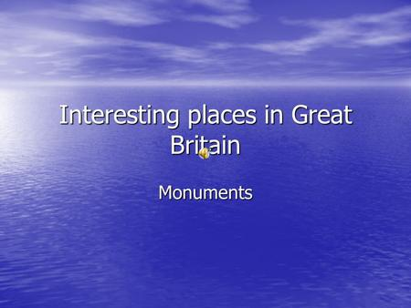 Interesting places in Great Britain Monuments Monuments Wallace Monument Wallace Monument Buckingham Palace Buckingham Palace Edinburgh Castle Edinburgh.