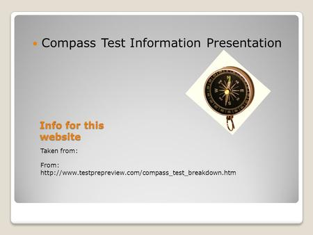 Info for this website Taken from: From:  Compass Test Information Presentation.