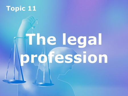 Topic 11 The legal profession.