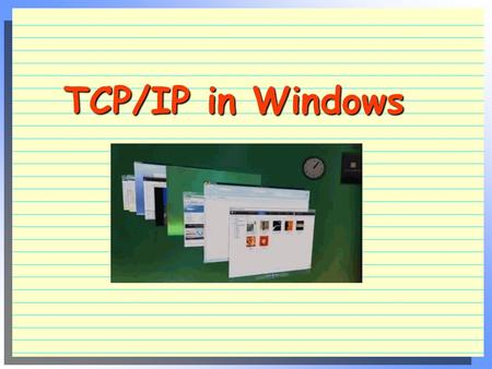 TCP/IP in Windows. Addresses  Ethernet address (MAC address ) 48-bit unique addresses hard wired in NICs (280 trillion) 12 hex numbers, e.g. 00-A0-C9-9F-00-07.