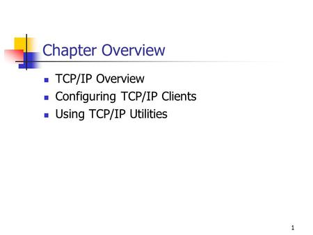 Chapter Overview TCP/IP Overview Configuring TCP/IP Clients