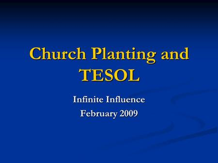 Church Planting and TESOL Infinite Influence February 2009.