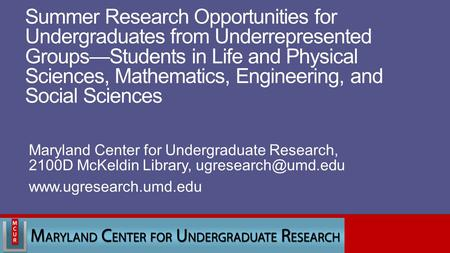 Summer Research Opportunities for Undergraduates from Underrepresented Groups—Students in Life and Physical Sciences, Mathematics, Engineering, and Social.