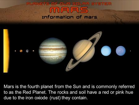Information of Mars Mars is the fourth planet from the Sun and is commonly referred to as the Red Planet. The rocks and soil have a red or pink hue due.