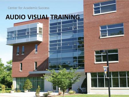 AUDIO VISUAL TRAINING Center for Academic Success.